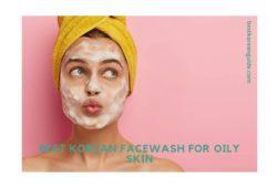Best Korean facewash for oily skin