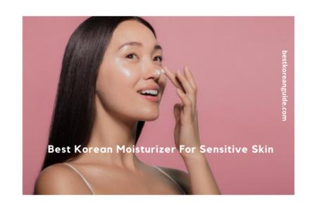 Best Korean Moisturizer For Sensitive Skin