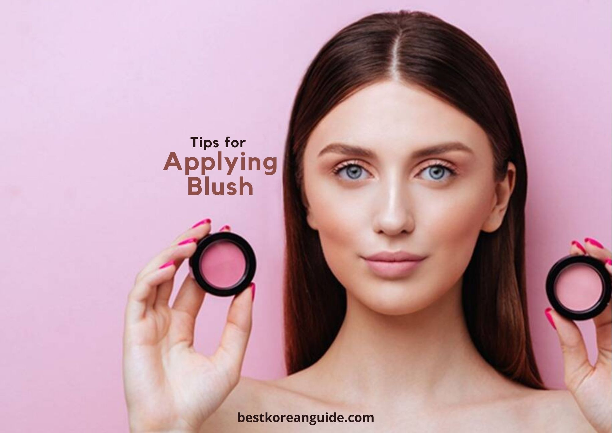 5 Tips On How To Apply Blush That Can Make You Look Gorgeous Best Korean Guide