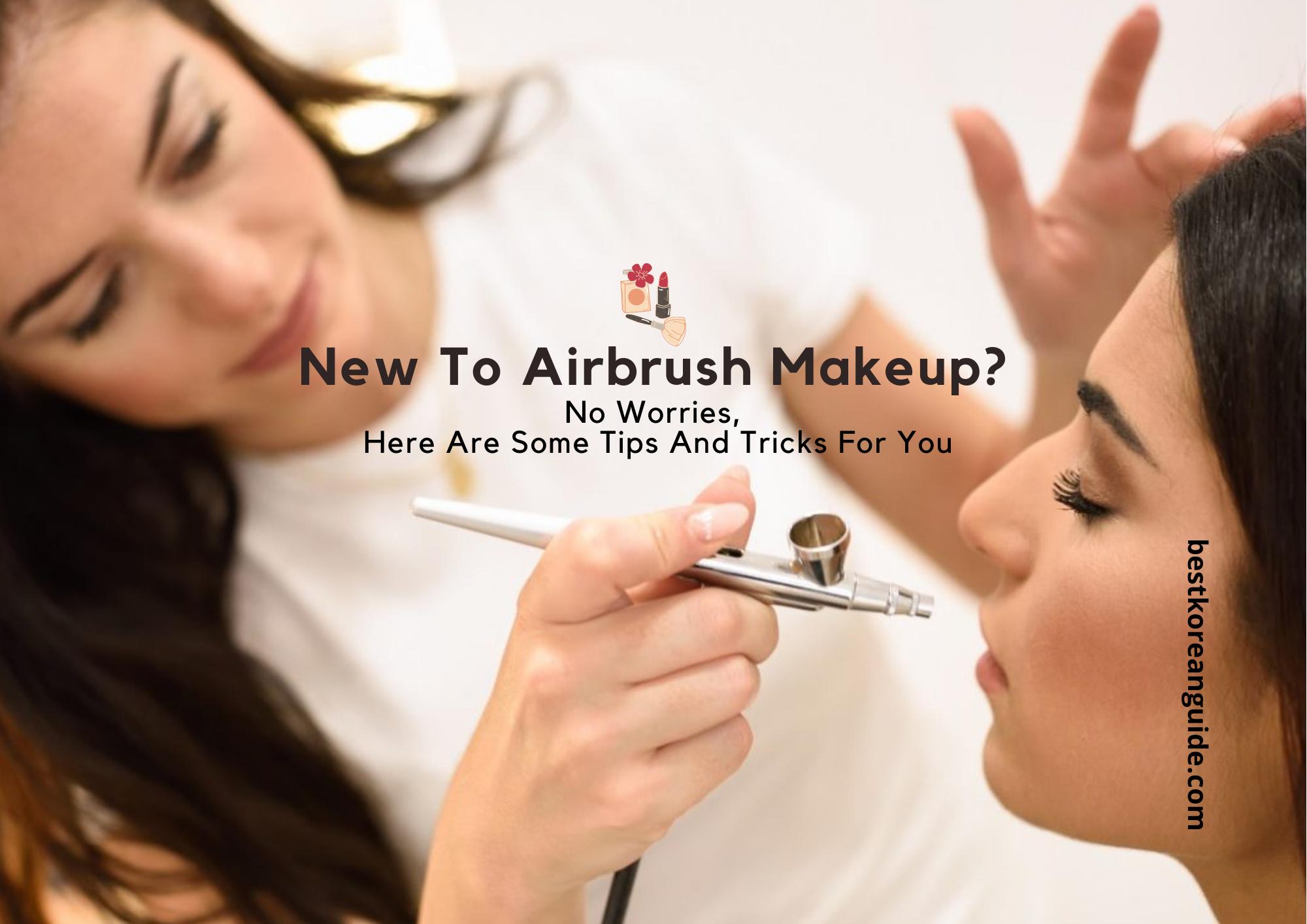Airbrush Makeup- Tips and Tricks