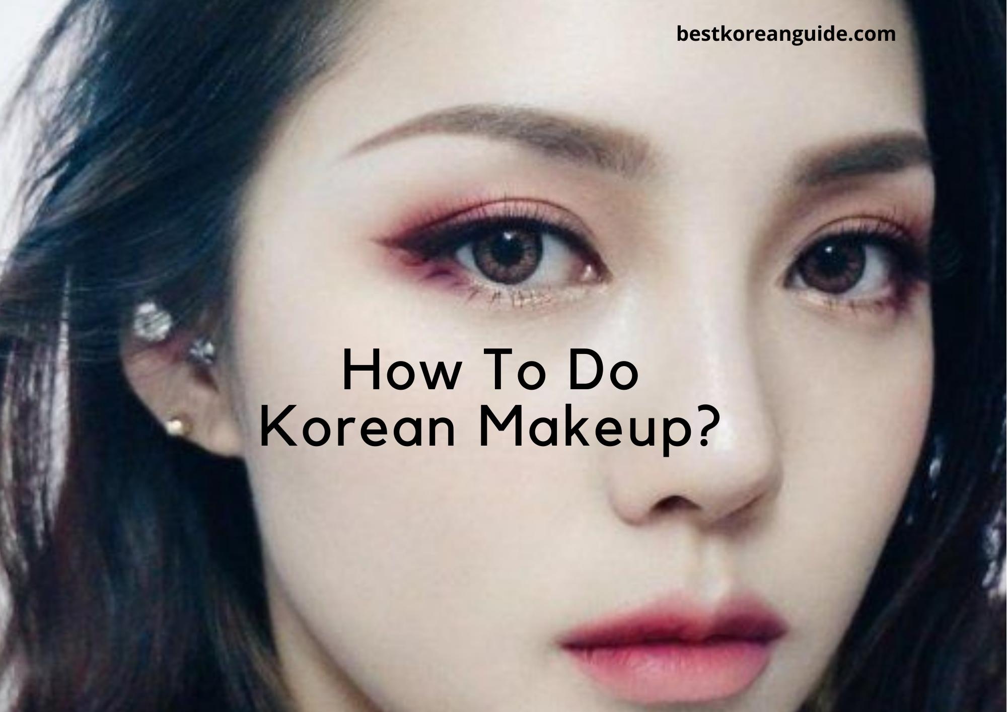 How to Do Korean Makeup?